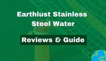 Earthlust Stainless Steel Water Bottles – Review