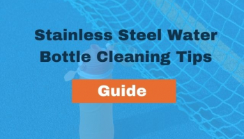 Stainless Steel Water Bottle Cleaning Tips